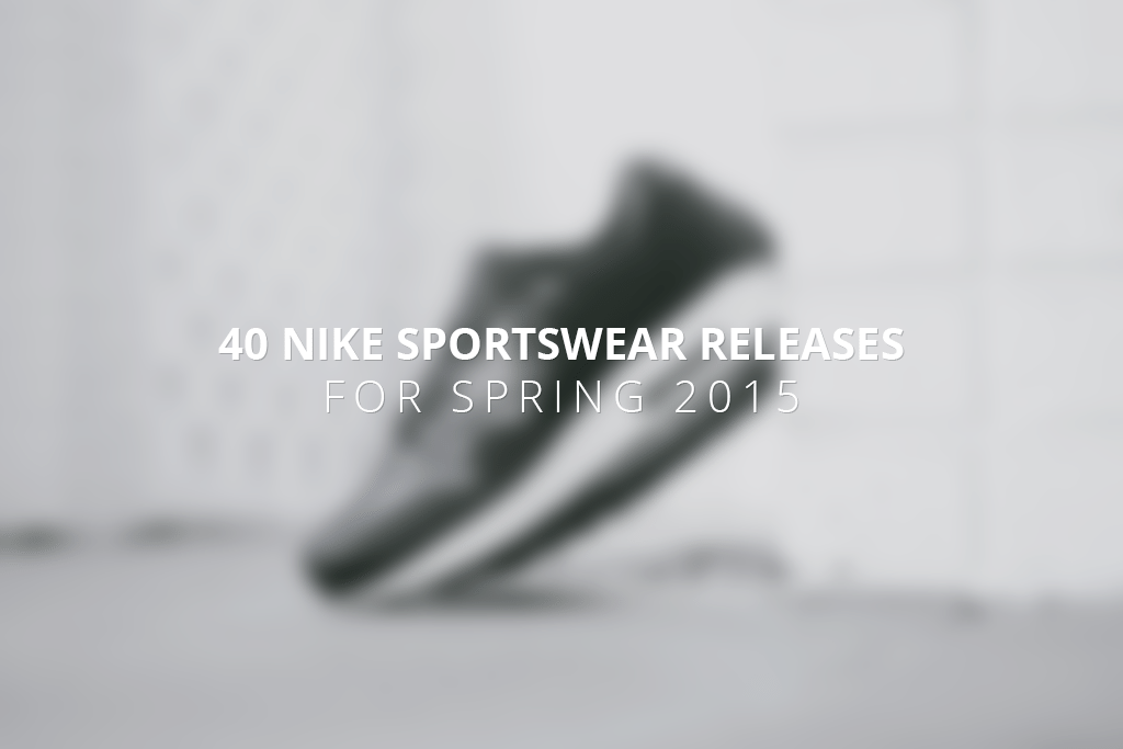 40 Nike Sportswear Releases for Spring 2015